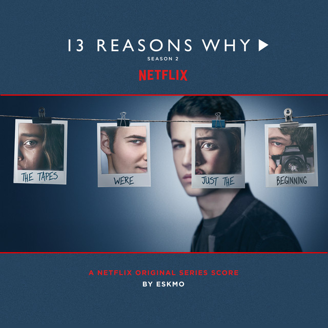 13 Reasons Why (Season 2 - Original Series Score)