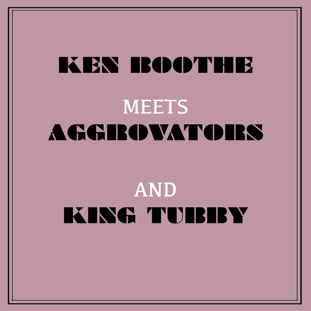 Ken Boothe Meets the Aggrovators & King Tubby