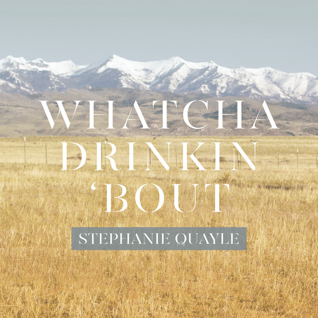 Stephanie Quayle - Whatcha Drinkin 'Bout