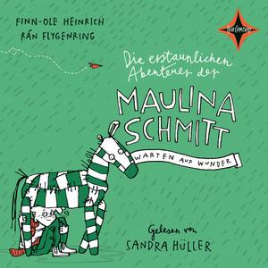 Die erstaunlichen Abenteuer der Maulina Schmitt: Warten auf Wunder Hörbuch kostenlos