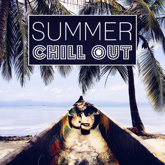 94a12720f3a1 Summer Chill Out - The Best Chillout, Summertime, Holidays Party ...