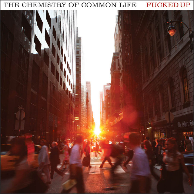 Album cover for The Chemistry Of Common Life by Fucked Up