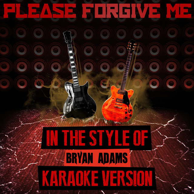 Please Forgive Me (In the Style of Bryan Adams) [Karaoke