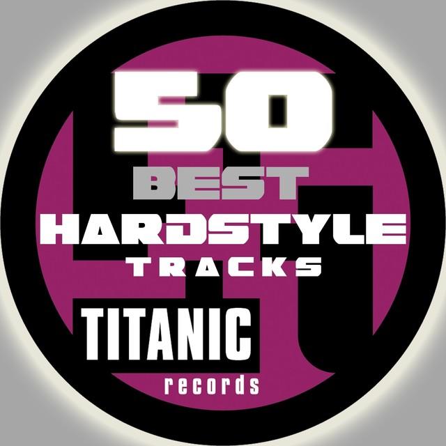 50 Titanic Best Hardstyle Tracks