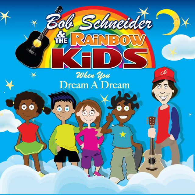 When You Dream A Dream by Bob Schneider and the Rainbow Kids