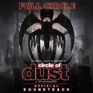 Full Circle: The Birth, Death & Rebirth of Circle of Dust (Official Soundtrack) album