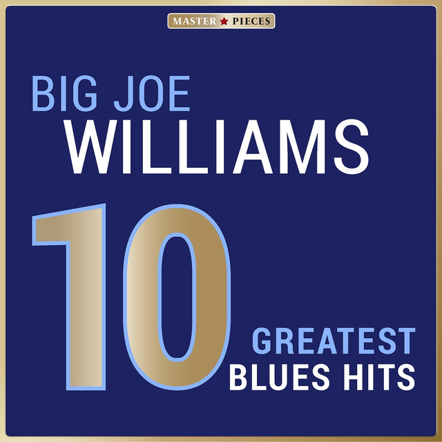 Masterpieces Presents Big Joe Williams: 10 Greatest Blues Hits