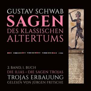 Die Sagen des klassischen Altertums, Band 2: Die Ilias - Die Sagen Trojas (1. Buch: Trojas Erbauung)
