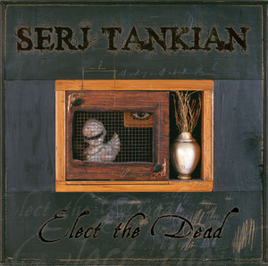 Elect The Dead  - Serj Tankian