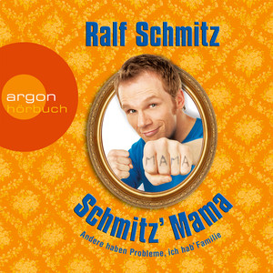 Schmitz' Mama - Andere haben Probleme, ich hab' Familie (Gekürzte Fassung) Audiobook