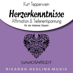 Dankbarkeit: Herzerkenntnisse (Affirmation & Tiefenentspannung für ein heiteres Dasein) Audiobook