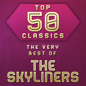 Top 50 Classics - The Very Best of The Skyliners