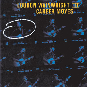 Career Moves - Loudon Wainwright Iii