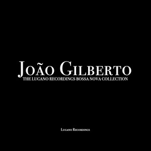 João Gilberto - The Lugano Recordings Bossa Nova Collection album