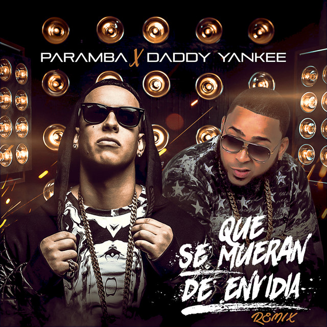 Que Se Mueran De Envidia Remix Feat Daddy Yankee By Paramba On