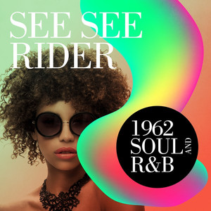 See See Rider: 1962 Soul and R&B