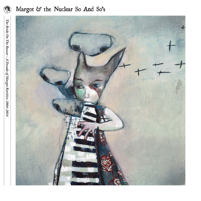 (Best Of) The Bride On The Boxcar - A Decade of Margot Rarities: 2004-2014