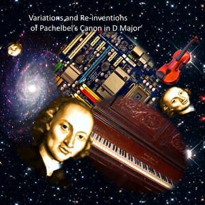 Variations and Re-inventions on Pachelbel's Canon in D Major - Canon D