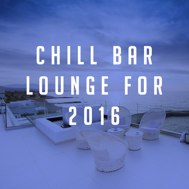 Album cover for Chill Bar Lounge for 2016 by Bar Lounge, Ibiza Lounge, Ibiza Dance Party