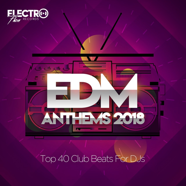 EDM Anthems 2018: Top 40 Club Beats For DJs by Various
