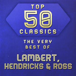 Top 50 Classics - The Very Best of Lambert, Hendricks & Ross album
