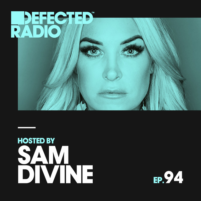 Defected Radio Episode 094 (hosted by Sam Divine)