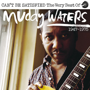 Can't Be Satisfied: The Very Best Of Muddy Waters 1947 – 1975 Albümü