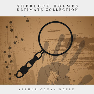 Sherlock Holmes: The Ultimate Collection Audiobook