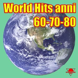 World Hits Anni 60 - 70 - 80