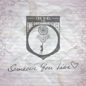 Someone You Like - The Girl and the Dreamcatcher