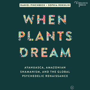 When Plants Dream - Ayahuasca, Amazonian Shamanism, and the Global Psychedelic Renaissance (Unabridged)