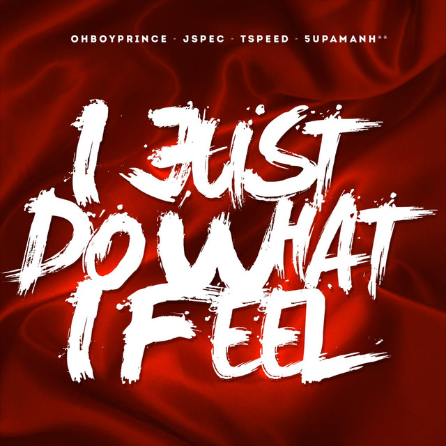 I Just Do What I Feel (feat. Jspec, Tspeed & 5upamanh**)