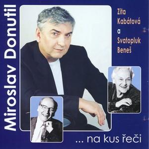 Miroslav Donutil - ...Na kus řeči (Live) (feat. Zita Kabátová, Svatopluk Beneš)
