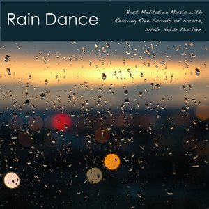 Rain Dance - Best Meditation Music with Relaxing Rain Sounds of Nature, White Noise Machine Albumcover