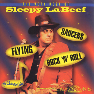 The Very Best of Sleepy LaBeef - Flying Saucers Rock 'N' Roll album