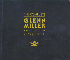 The Complete Glenn Miller and His Orchestra - Glenn Miller