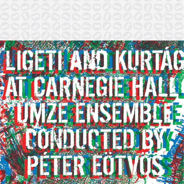 Ligeti & Kurtág: At Carnegie Hall (Live)