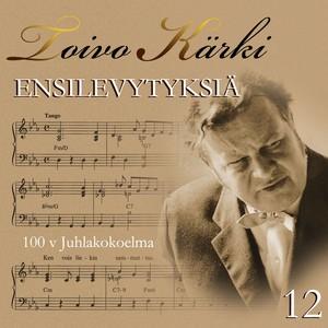 Toivo Kärki - Ensilevytyksiä 100 v juhlakokoelma 12 Albumcover
