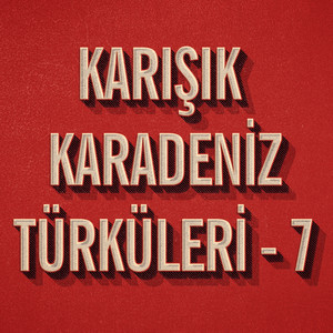Karışık Karadeniz Türküleri - 7 Albümü