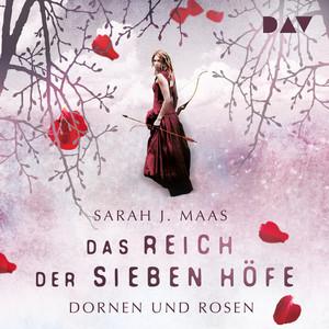 Das Reich der Sieben Höfe, Teil 1: Dornen und Rosen Audiobook