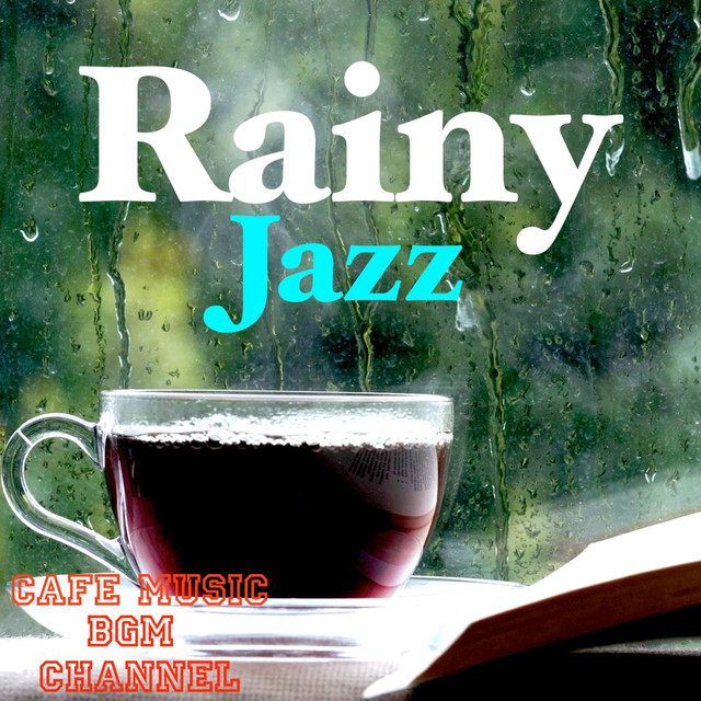 Rainy Jazz, a song by Cafe Music BGM channel on Spotify