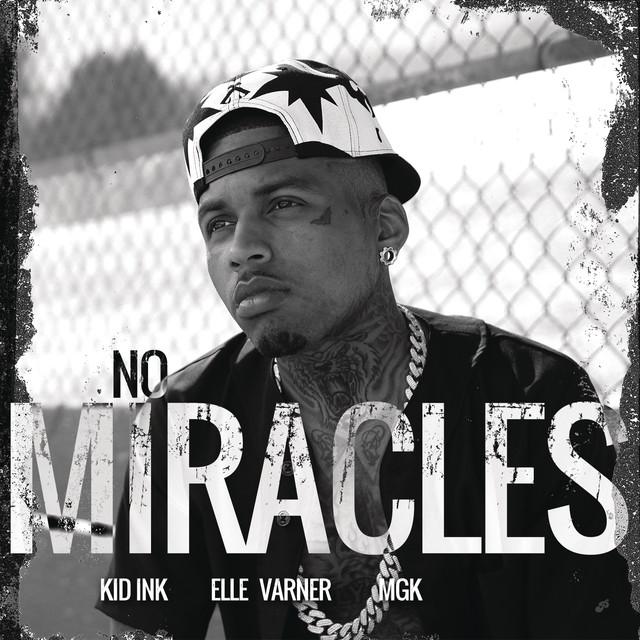 No Miracles (feat  Elle Varner & MGK) by Kid Ink on Spotify