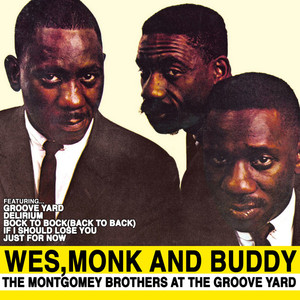 Wes,Monk and Buddy: The Montgomey Brothers at the Groove Yard album