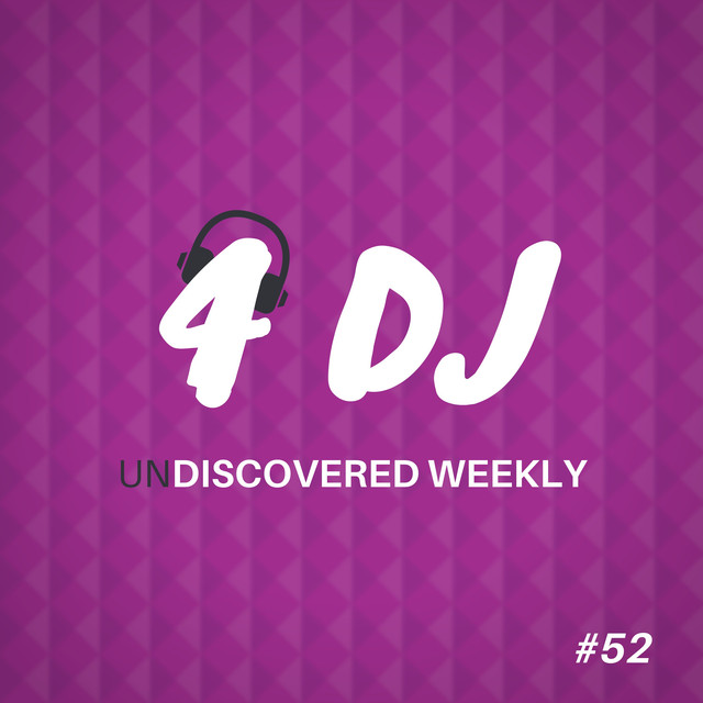 4 DJ: UnDiscovered Weekly #52 by Various Artists on Spotify