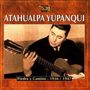 Piedra y Camino - 1936-1947 - Atahualpa Yupanqui