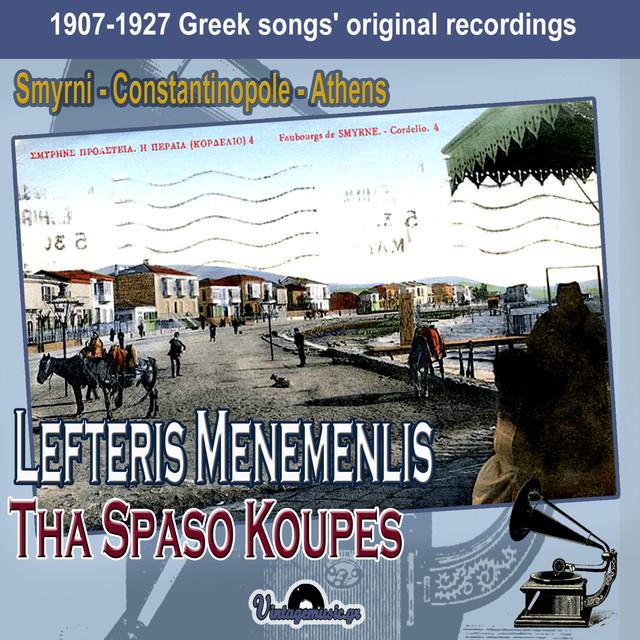 Tha Spaso Koupes (1910-27 Greek Songs' Original Recordings