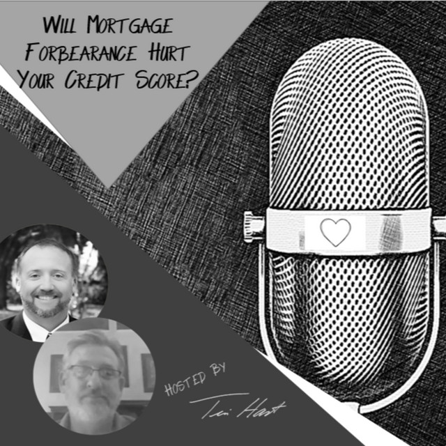 Ep. 40 Will Mortgage Forbearance Hurt Your Credit Score? - The HartBeat for Realtors