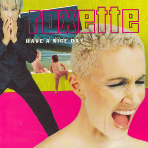 Have A Nice Day - Roxette