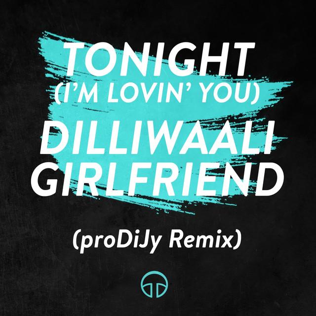 Tonight (I'm Lovin' You) - Dilliwaali Girlfriend (proDiJy Remix)