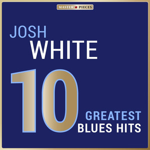 Masterpieces Presents Josh White: 10 Greatest Blues Hits album